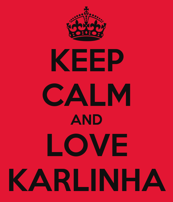 KEEP CALM AND LOVE KARLINHA