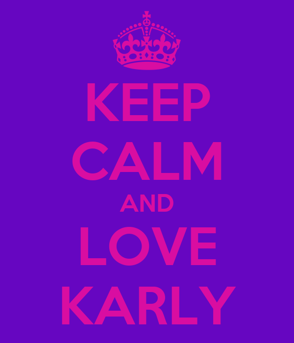 KEEP CALM AND LOVE KARLY