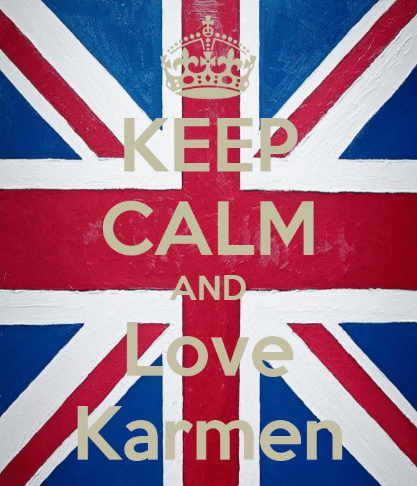 KEEP CALM AND Love Karmen