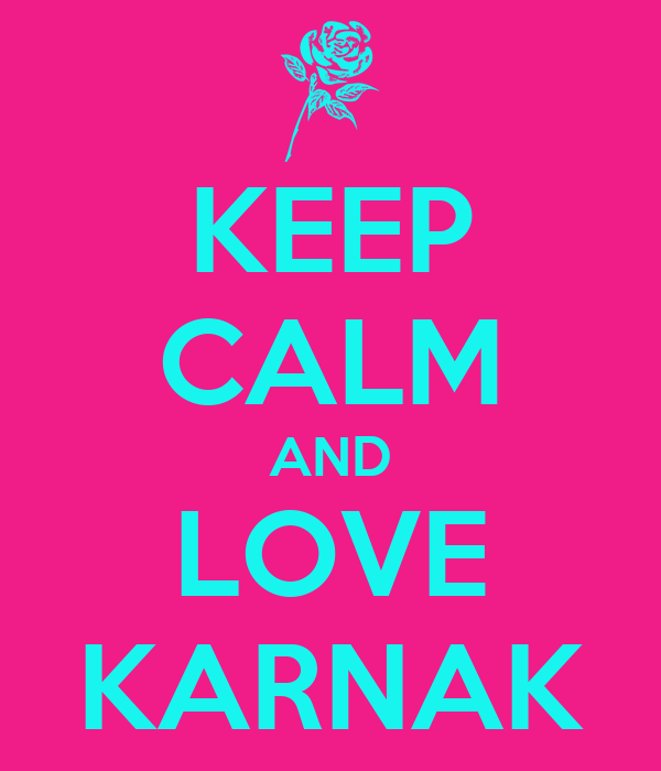 KEEP CALM AND LOVE KARNAK