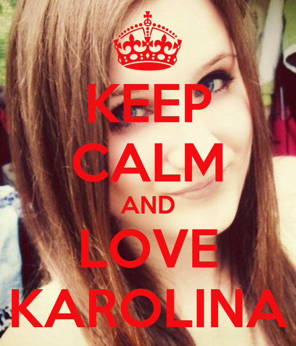 KEEP CALM AND LOVE KAROLINA