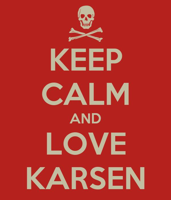 KEEP CALM AND LOVE KARSEN