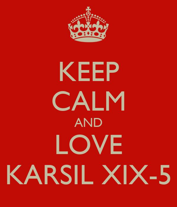 KEEP CALM AND LOVE KARSIL XIX-5