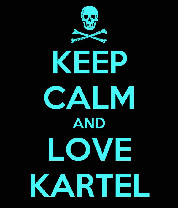 KEEP CALM AND LOVE KARTEL