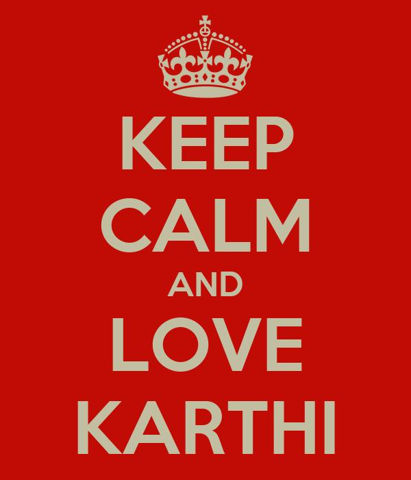KEEP CALM AND LOVE KARTHI