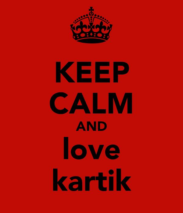 KEEP CALM AND love kartik