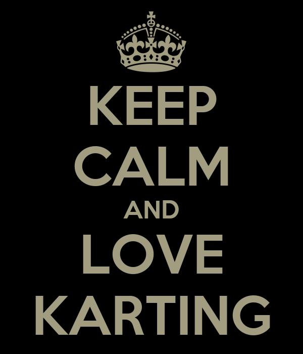 KEEP CALM AND LOVE KARTING