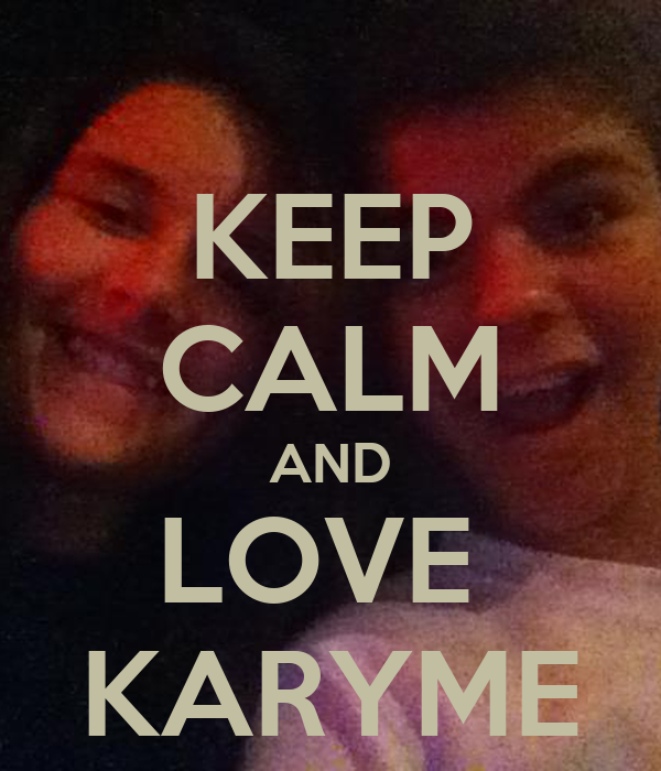 KEEP CALM AND LOVE  KARYME