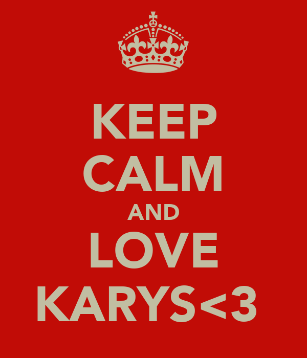 KEEP CALM AND LOVE KARYS<3