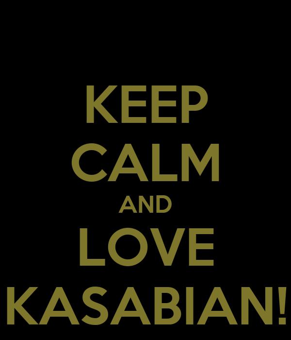 KEEP CALM AND LOVE KASABIAN!