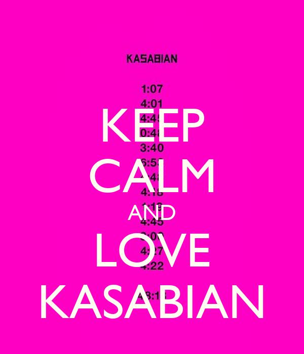 KEEP CALM AND LOVE KASABIAN