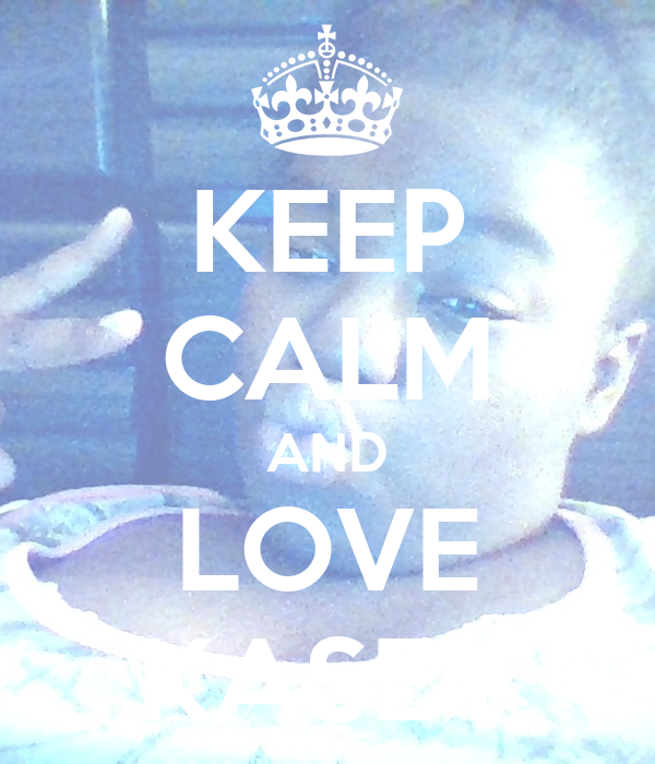KEEP CALM AND LOVE KASEY
