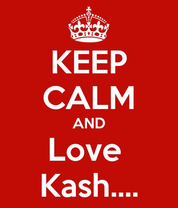 KEEP CALM AND Love  Kash....