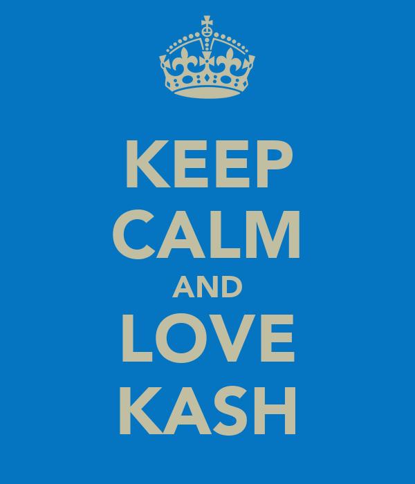 KEEP CALM AND LOVE KASH