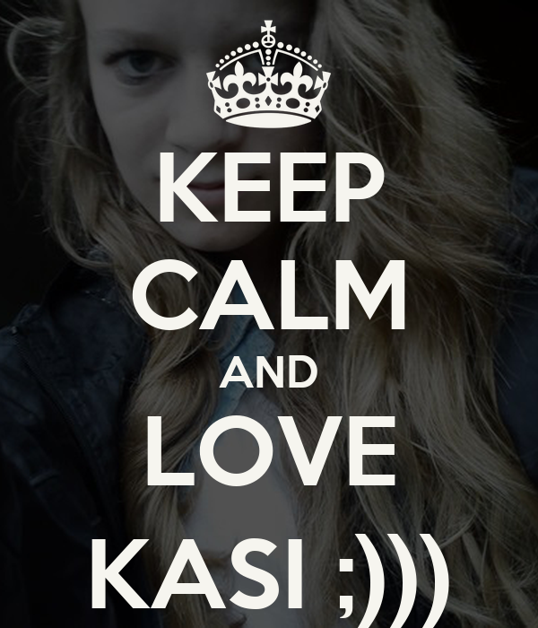 KEEP CALM AND LOVE KASI ;)))