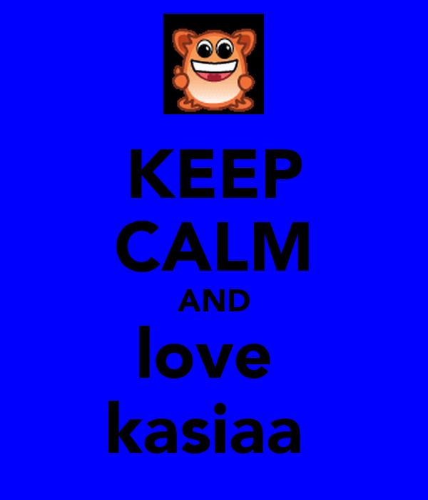 KEEP CALM AND love  kasiaa
