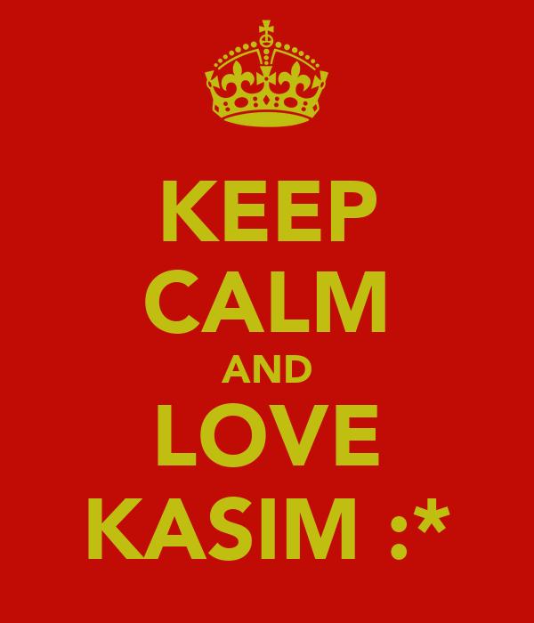 KEEP CALM AND LOVE KASIM :*