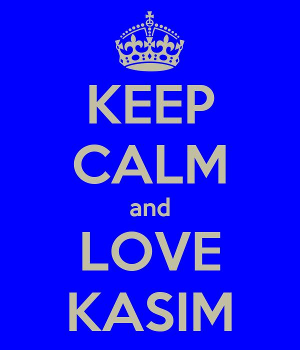 KEEP CALM and LOVE KASIM