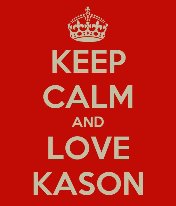 KEEP CALM AND LOVE KASON