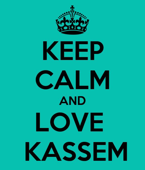KEEP CALM AND LOVE   KASSEM