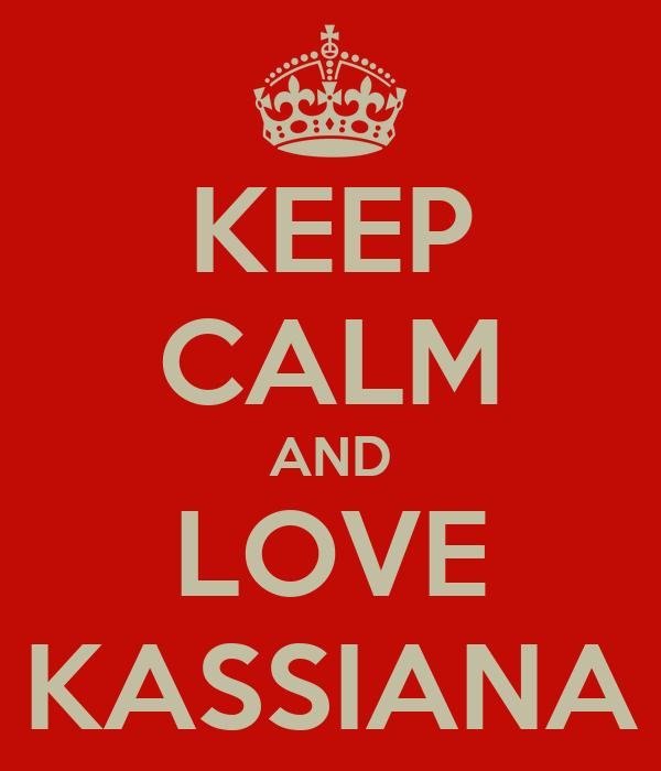 KEEP CALM AND LOVE KASSIANA