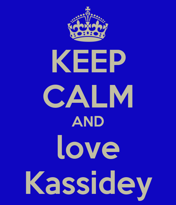 KEEP CALM AND love Kassidey