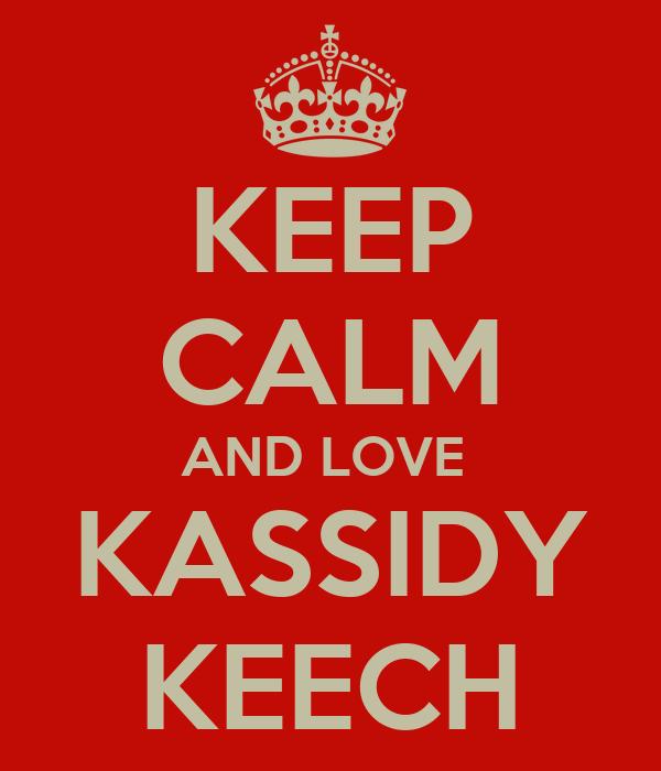 KEEP CALM AND LOVE  KASSIDY KEECH