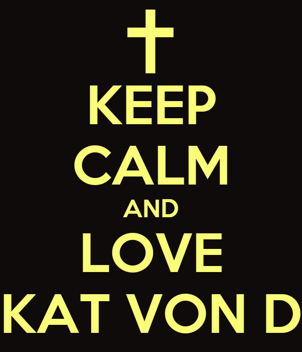 KEEP CALM AND LOVE  KAT VON D