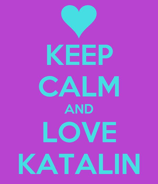 KEEP CALM AND LOVE KATALIN