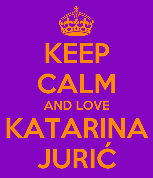 KEEP CALM AND LOVE KATARINA JURIĆ