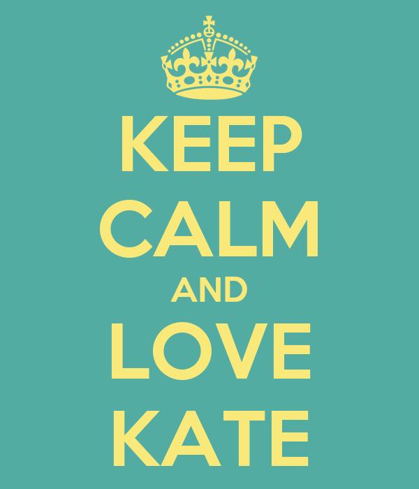 KEEP CALM AND LOVE KATE