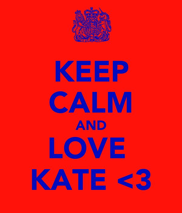 KEEP CALM AND LOVE  KATE <3