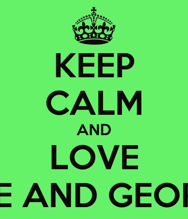 KEEP CALM AND LOVE KATE AND GEORGIA