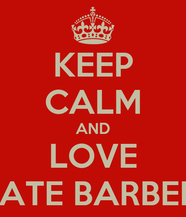 KEEP CALM AND LOVE KATE BARBER
