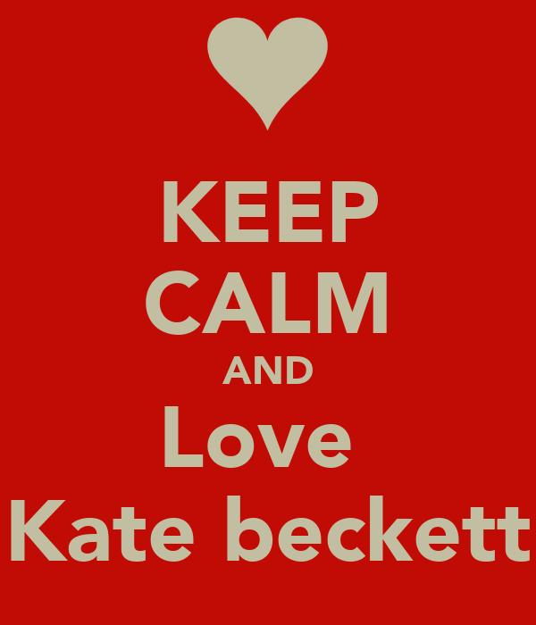 KEEP CALM AND Love  Kate beckett
