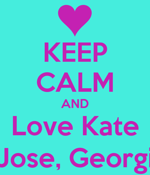 KEEP CALM AND Love Kate Jose, Georgi