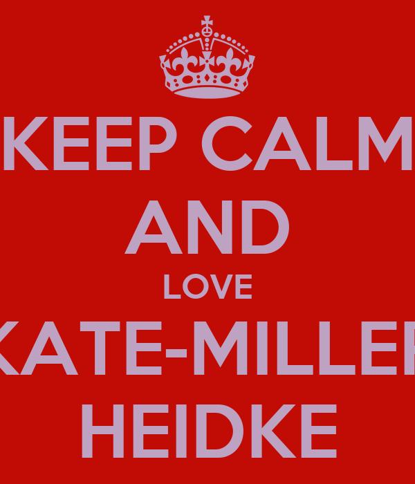 KEEP CALM AND LOVE KATE-MILLER HEIDKE
