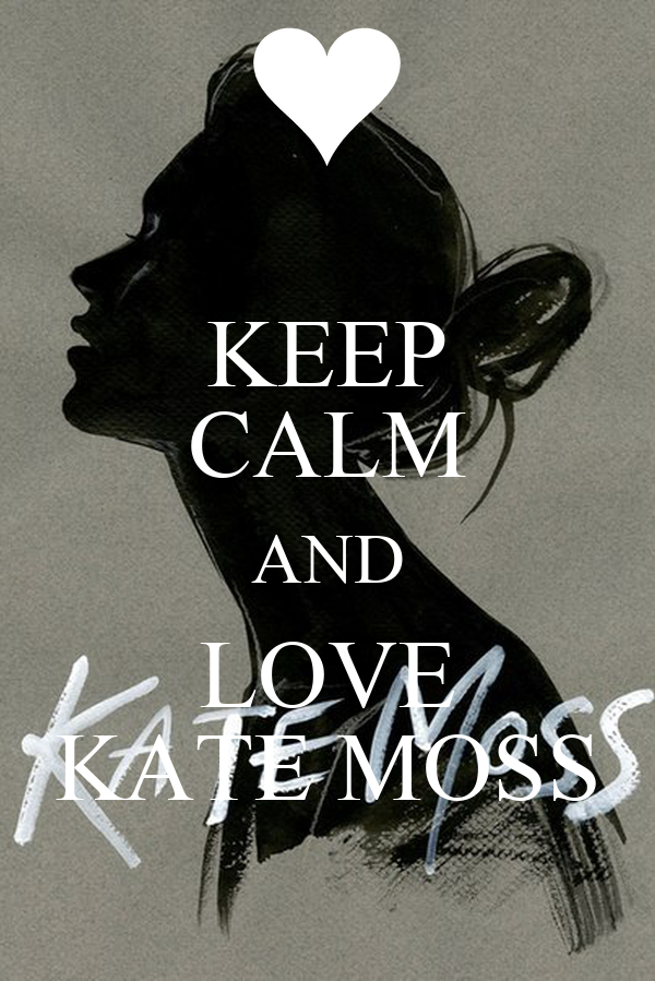 KEEP CALM AND LOVE KATE MOSS