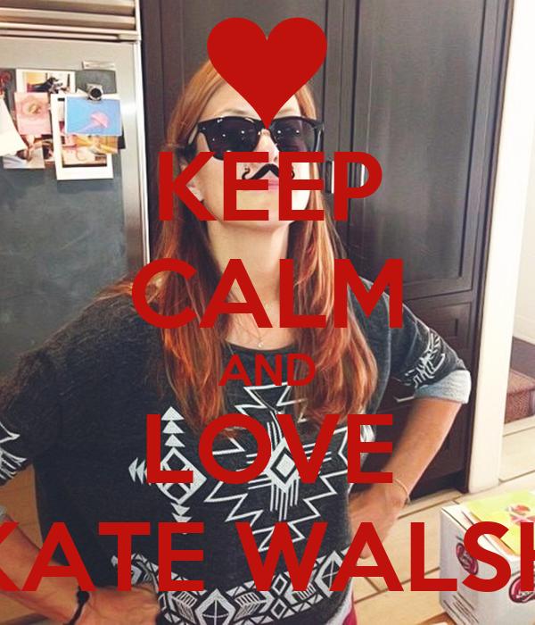 KEEP CALM AND LOVE KATE WALSH