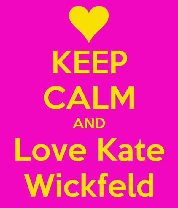KEEP CALM AND Love Kate Wickfeld