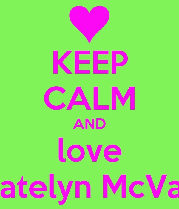 KEEP CALM AND love Katelyn McVay