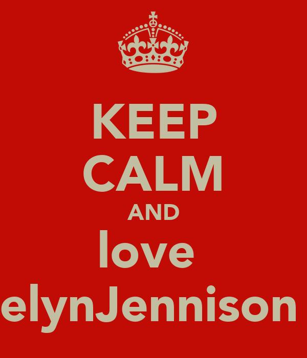 KEEP CALM AND love  katelynJennison xx