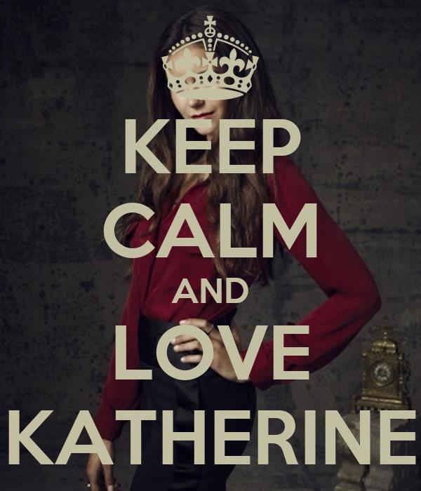 KEEP CALM AND LOVE KATHERINE
