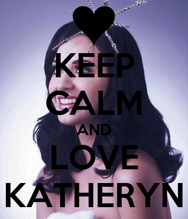 KEEP CALM AND LOVE KATHERYN