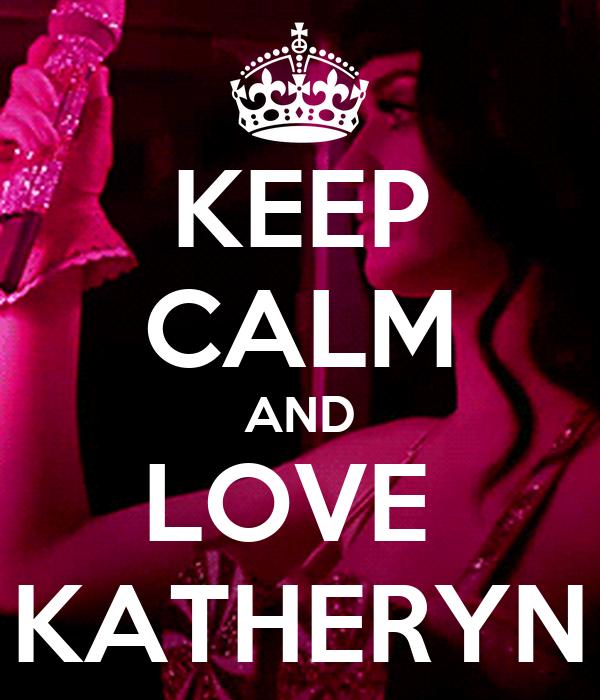 KEEP CALM AND LOVE  KATHERYN