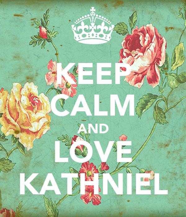 KEEP CALM AND LOVE KATHNIEL
