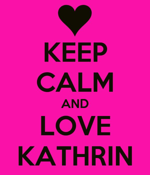 KEEP CALM AND LOVE KATHRIN