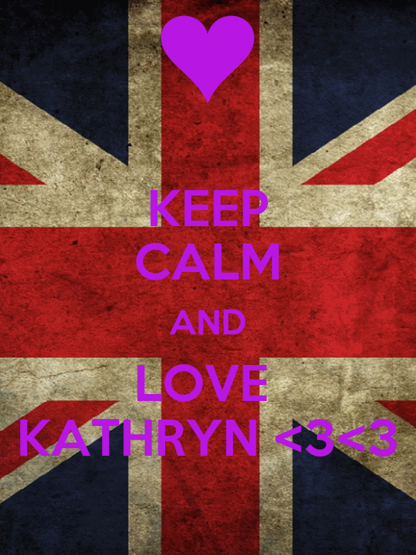 KEEP CALM AND LOVE  KATHRYN <3<3