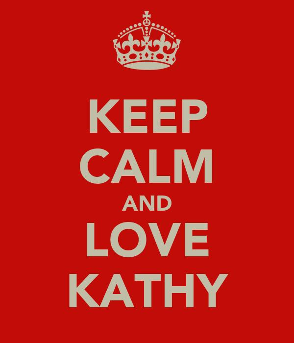 KEEP CALM AND LOVE KATHY