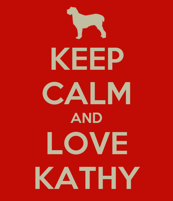KEEP CALM AND LOVE KATHY